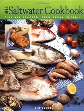 The Saltwater Cookbook: Fish and Seafood: From Ocean to Table 9781589231283