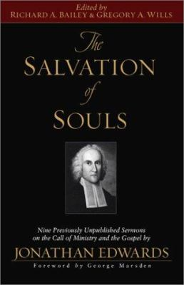 The Salvation of Souls: Nine Previously Unpublished Sermons by Jonathan Edwards on the Call of Ministry and the Gospel 9781581344516