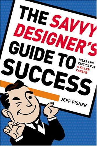 The Savvy Designer's Guide to Success: Ideas and Tactics for a Killer Career 9781581804805
