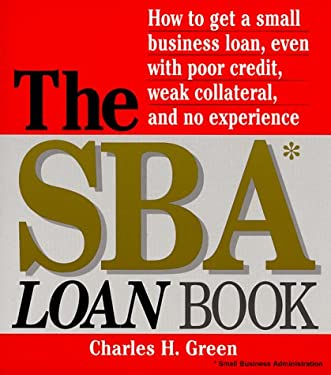 The Sba Loan Book: How to Get a Small Business Loan, Even with Poor Credit, Weak Collateral, and No Experience 9781580622028