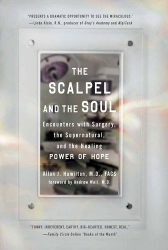 The Scalpel and the Soul: Encounters with Surgery, the Supernatural, and the Healing Power of Hope 9781585427130