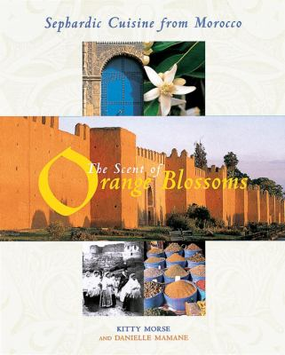 The Scent of Orange Blossoms: Sephardic Cuisine from Morocco 9781580082693