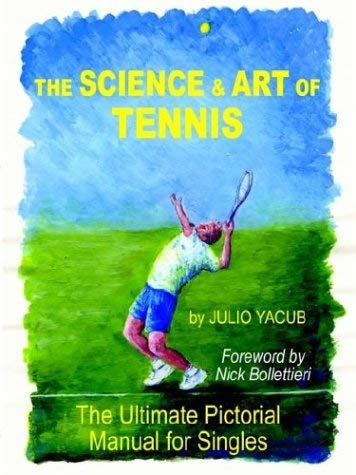 The Science and Art of Tennis: The Ultimate Pictorial Guide for Singles 9781587362125