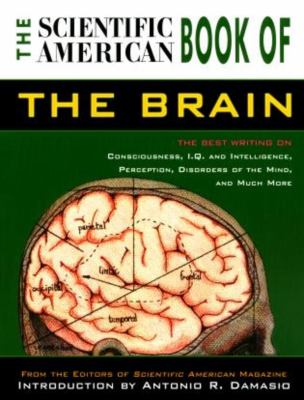 The Scientific American Book of the Brain: The Best Writing on Consciousness, I.Q. and Intelligence, Perception, Disorders of the Mind, and Much More 9781585742851