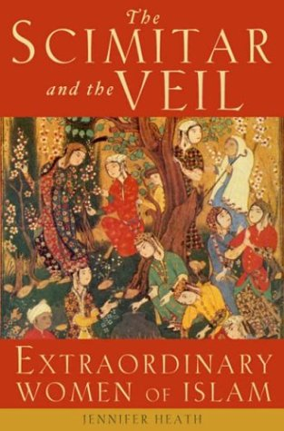 The Scimitar and the Veil: Extraordinary Women of Islam 9781587680205