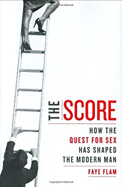 The Score: How the Quest for Sex Has Shaped the Modern Man 9781583333129