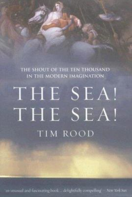 The Sea! the Sea!: The Shout of the Ten Thousand in the Modern Imagination 9781585678242