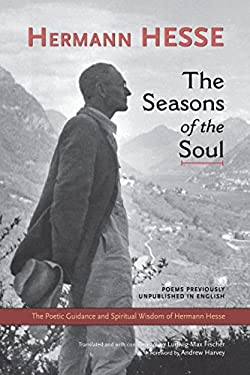 The Seasons of the Soul: The Poetic Guidance and Spiritual Wisdom of Herman Hesse 9781583943137