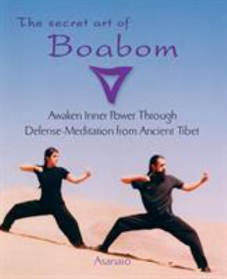 The Secret Art of Boabom: Awaken Inner Power Through Defense-Meditation from Ancient Tibet 9781585425211