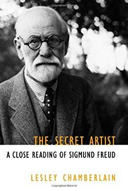 The Secret Artist: A Close Reading of Sigmund Freud 9781583222607