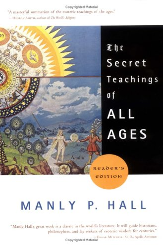 The Secret Teachings of All Ages: An Encyclopedic Outline of Masonic, Hermetic, Qabbalistic and Rosicrucian Symbolical Philosophy 9781585422500