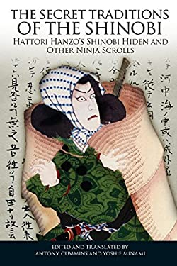 The Secret Traditions of the Shinobi: Hattori Hanzo's Shinobi Hiden and Other Ninja Scrolls 9781583944356