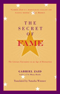 The Secret of Fame: The Literary Encounter in an Age of Distraction 9781589880382