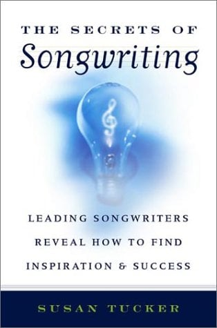 The Secrets of Songwriting: Leading Songwriters Reveal How to Find Inspiration & Success 9781581152784
