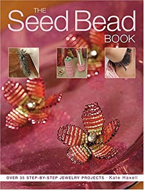 The Seed Bead Book: Over 35 Step-By-Step Jewelry Projects 9781581806762