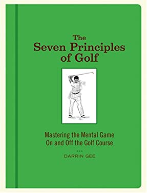 The Seven Principles of Golf: Mastering the Mental Game on and Off the Golf Course 9781584795827
