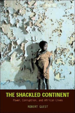 The Shackled Continent: Power, Corruption, and African Lives 9781588342140