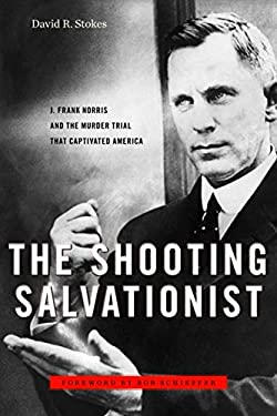 The Shooting Salvationist: J. Frank Norris and the Murder Trial That Captivated America 9781586421861