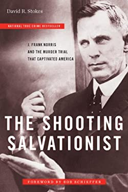 The Shooting Salvationist: J. Frank Norris and the Murder Trial That Captivated America 9781586422004