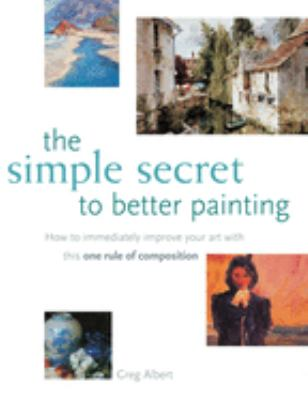 The Simple Secret to Better Painting Simple Secret to Better Painting