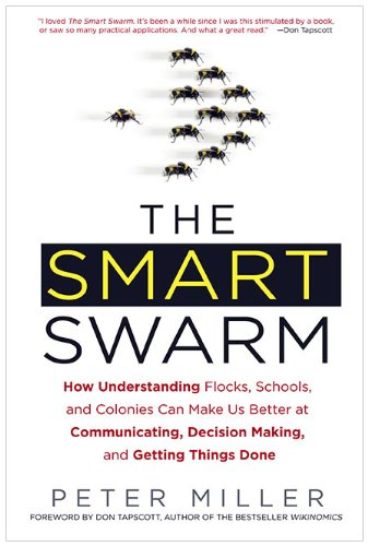 The Smart Swarm: How Understanding Flocks, Schools, and Colonies Can Make Us Better at Communicating, Decision Making, and Getting Thin 9781583333907