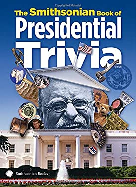 The Smithsonian Book of Presidential Trivia 9781588343253