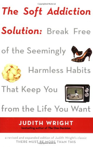 The Soft Addiction Solution: Break Free of the Seemingly Harmless Habits That Keep You from the Life You Want 9781585425327