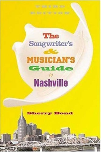 The Songwriter's and Musician's Guide to Nashville 9781581153972