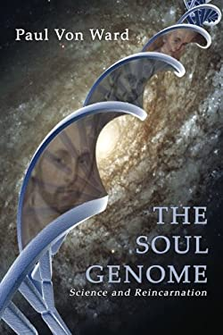 The Soul Genome: Science and Reincarnation 9781587369957