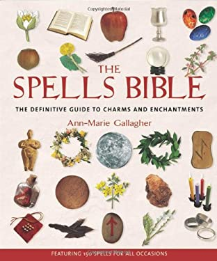 The Spells Bible: The Definitive Guide to Charms and Enchantments 9781582972442