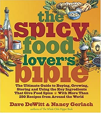 The Spicy Food Lover's Bible: The Ultimate Guide to Buying, Growing, Storing, and Using the Key Ingredients That Give Food Spice with More Than 250 9781584794110