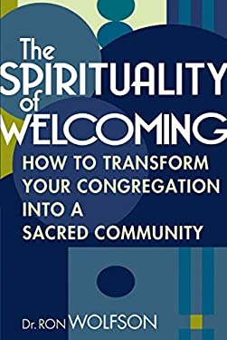 The Spirituality of Welcoming: How to Transform Your Congregation Into a Sacred Community 9781580232449