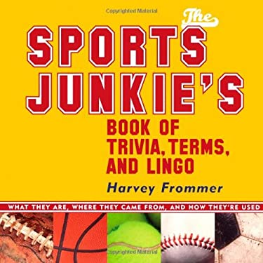 The Sports Junkie's Book of Trivia, Terms, and Lingo: What They Are, Where They Came From, and How They're Used 9781589792555