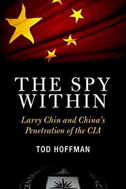 The Spy Within: Larry Chin and China's Penetration of the CIA 9781586421489