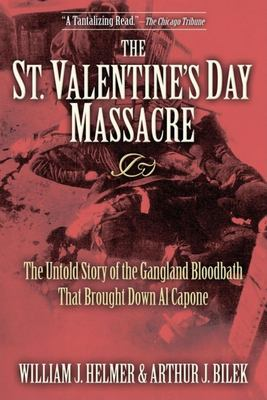 The St. Valentine's Day Massacre: The Untold Story of the Gangland Bloodbath That Brought Down Al Capone 9781581825497
