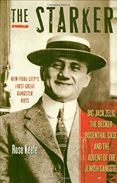 The Starker: Big Jack Zelig, the Becker-Rosenthal Case, and the Advent of the Jewish Gangster 9781581826029