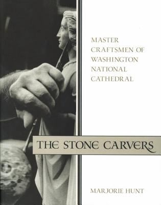 The Stone Carvers: Master Craftsmen of Washington National Cathedral 9781588342478