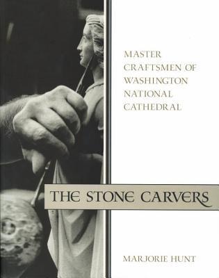 The Stone Carvers: Master Craftsmen of Washington National Cathedral