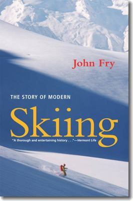 The Story of Modern Skiing 9781584658962