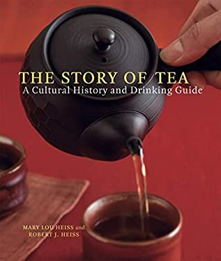 The Story of Tea: A Cultural History and Drinking Guide 9781580087452