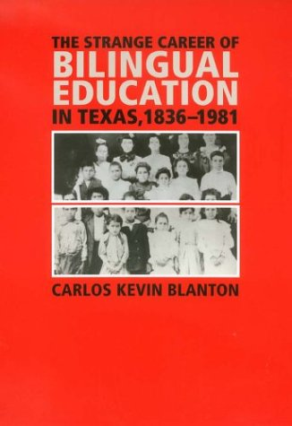 The Strange Career of Bilingual Education in Texas, 1836-1981 9781585443109