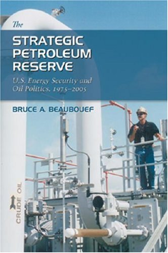 The Strategic Petroleum Reserve: U.S. Energy Security and Oil Politics, 1975-2005