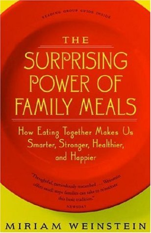 The Surprising Power of Family Meals: How Eating Together Makes Us Smarter, Stronger, Healthier and Happier 9781586421137