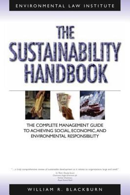 The Sustainability Handbook: The Complete Management Guide to Achieving Social, Economic, and Environmental Responsibility 9781585761029