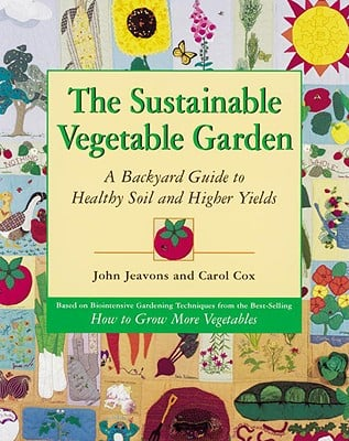 The Sustainable Vegetable Garden: A Backyard Guide to Healthy Soil and Higher Yields 9781580080163