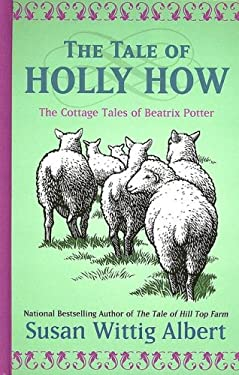 The Tale of Holly How: The Cottage Tales of Beatrix Potter 9781587248337