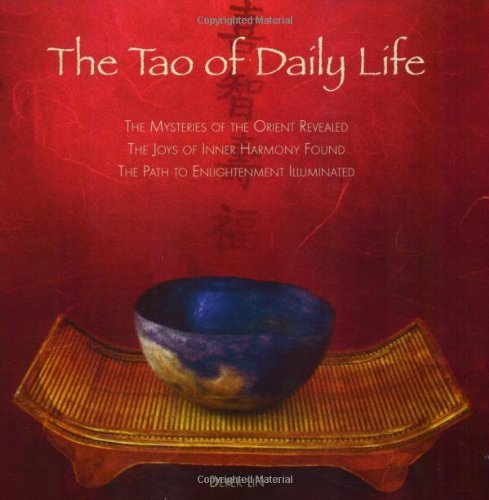 The Tao of Daily Life: The Mysteries of the Orient Revealed - The Joys of Inner Harmony Found - The Path to Enlightenment Illuminated 9781585425839