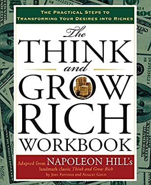 Think and Grow Rich Workbook : The Practical Steps to Transforming Your Desires into Riches