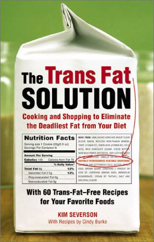 The Trans Fat Solution: Cooking and Shopping to Eliminate the Deadliest Fat from Your Diet 9781580085434