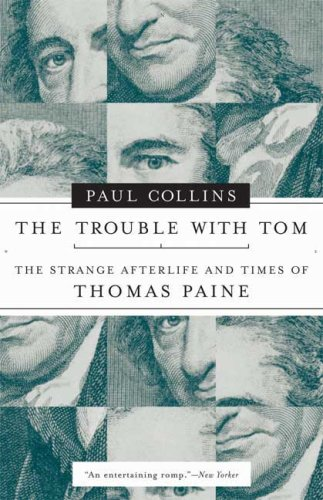 The Trouble with Tom: The Strange Afterlife and Times of Thomas Paine 9781582346137